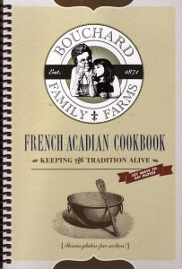 Craving tortierre or pot en pot or raisin pie? Check out Bouchard Family FArms new French-Acadian Cookbook.